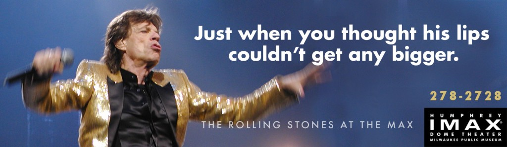 Client: Humphrey Imax Theater - Rolling Stones outdoor ad